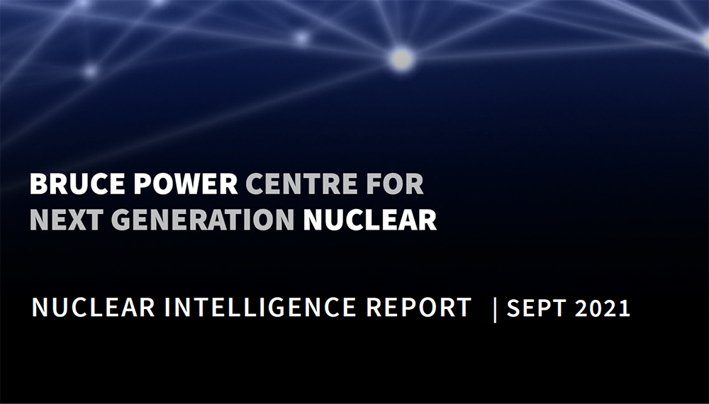 Bruce Power Centre for Next Generation Nuclear: Nuclear Intelligence Report, Sept. 2021