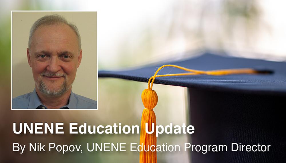 UNENE Education Update, by Nik Popov, UNENE Education Program Director